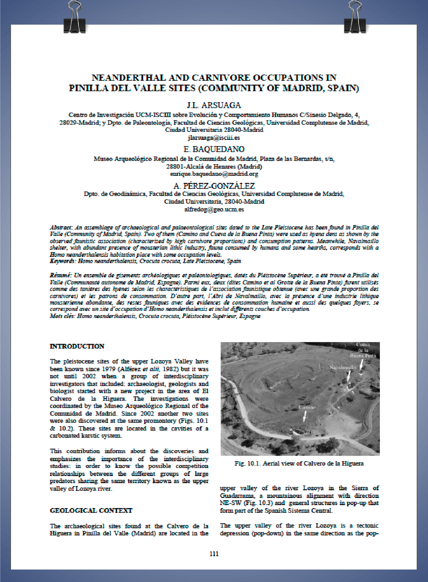 Publicación: Neanderthal and carnivore occupations in Pinilla del Valle sites (Community of Madrid, Spain). Proceedings of the XV World Congress of the International Union for Prehistoric and Protohistoric Sciences. BAR International Series, 2224: 111-119.