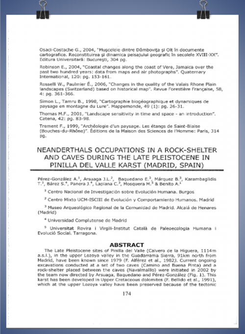 Publicación: NEANDERTHALS OCCUPATIONS IN A ROCK-SHELTER AND CAVES DURING THE LATE PLEISTOCENE IN PINILLA DEL VALLE KARST (Madrid, Spain). Conference Landscape, Evolution and Geoarchaeology. 18-21 de Junio de 2008. Porto Heli, Grecia. Abstract book.